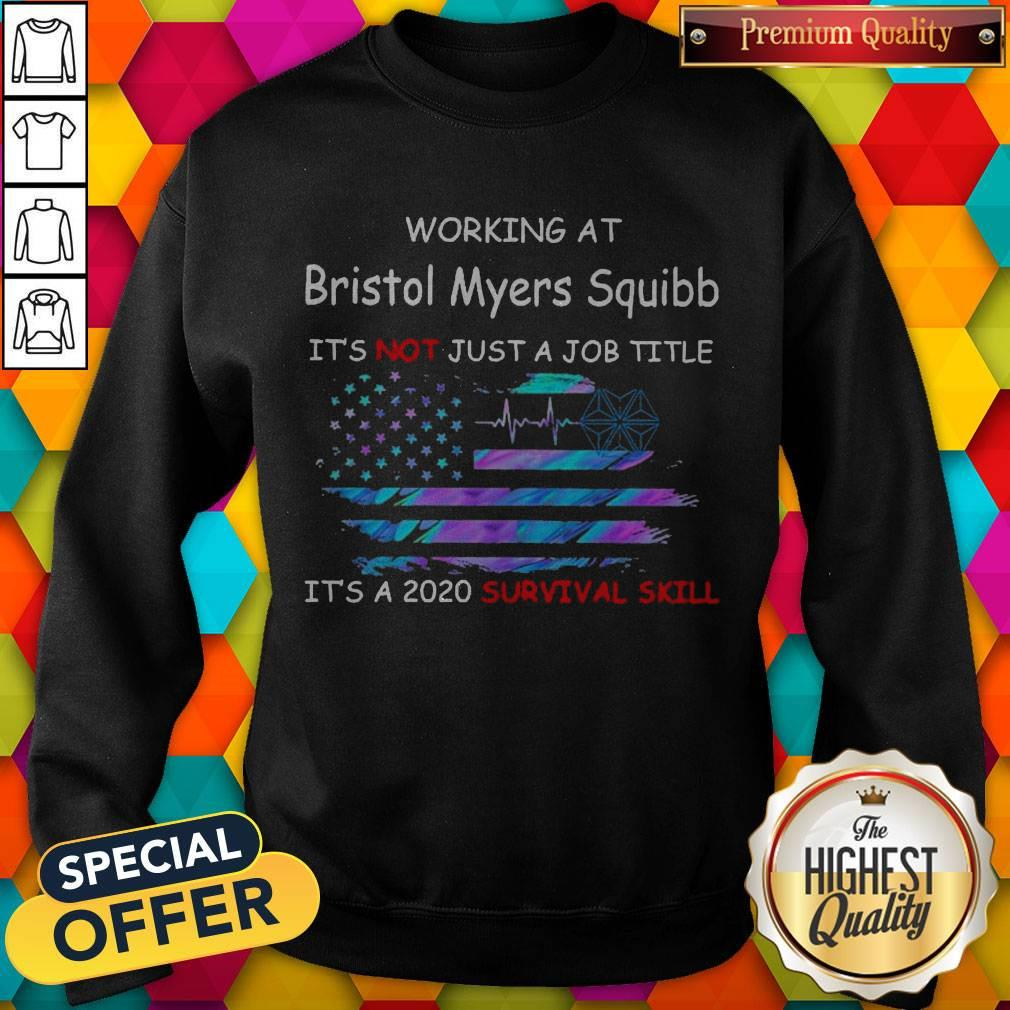 Working At Bristol Myers Squibb It's Not Just A Job Title It's A 2020 Survival Skill America Flag Sweatshirt
