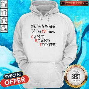 Yes I'm A Member Of The CSI Team Can't Stand Idiots Hoodiea