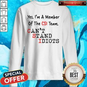 Yes I'm A Member Of The CSI Team Can't Stand Idiots Sweatshirt