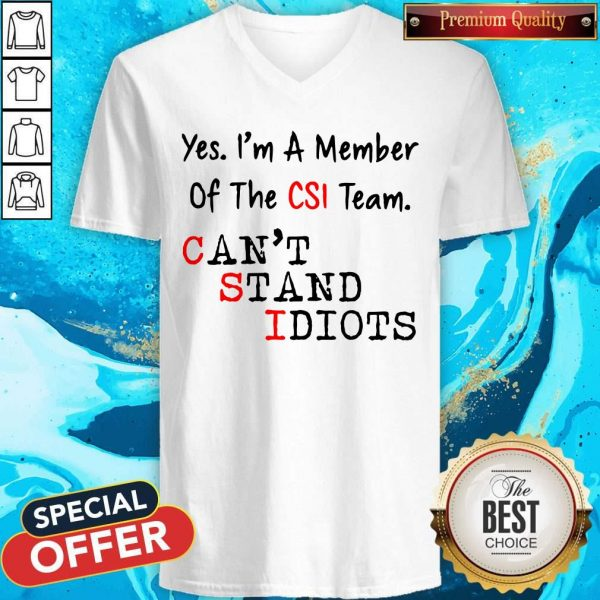 Yes I'm A Member Of The CSI Team Can't Stand Idiots V- neck