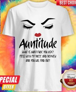 Face Auntitude What Is Auntitude You Ask Mess With My Niece And Nephew And You Will Find Out Shirt