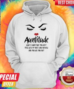 Face Auntitude What Is Auntitude You Ask Mess With My Niece And Nephew And You Will Find Out Hoodiea