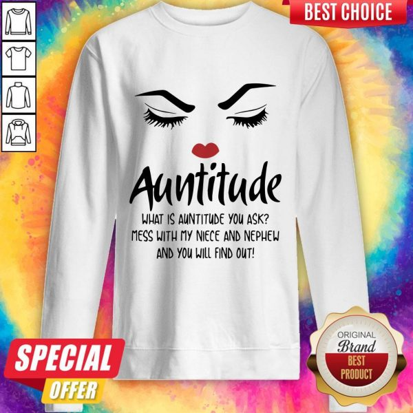 Face Auntitude What Is Auntitude You Ask Mess With My Niece And Nephew And You Will Find Out Sweatshirt