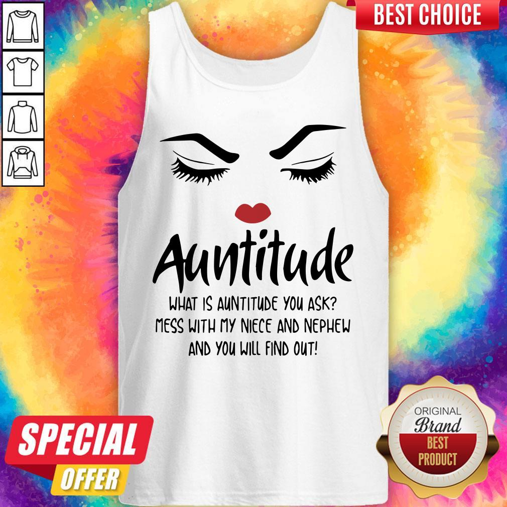 Face Auntitude What Is Auntitude You Ask Mess With My Niece And Nephew And You Will Find Out Tank Top