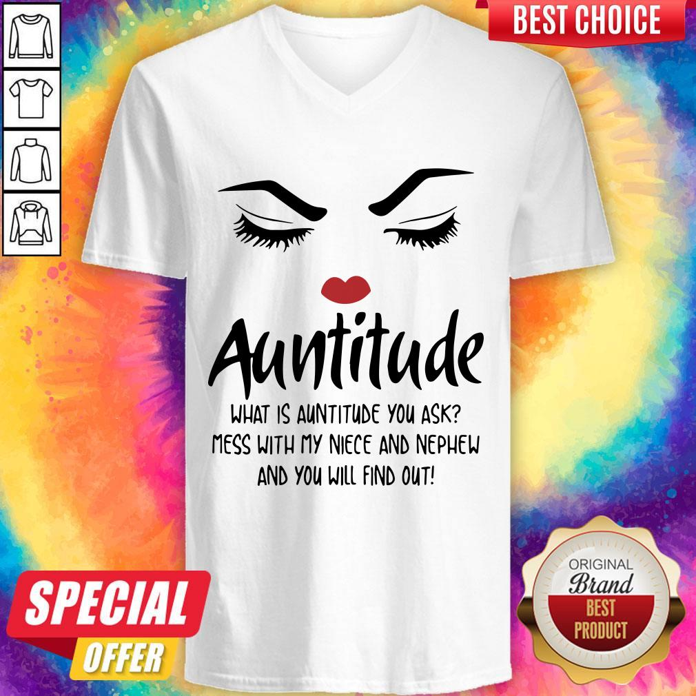 Face Auntitude What Is Auntitude You Ask Mess With My Niece And Nephew And You Will Find Out V- neck