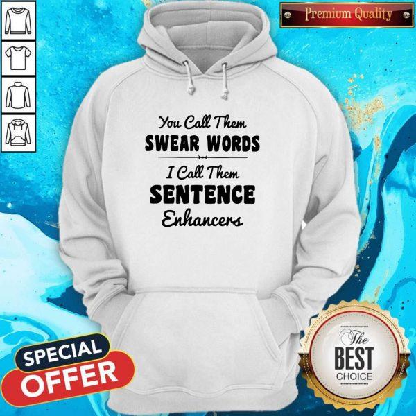 You Call Them Swear Words I Call Them Sentence Enhancers Hoodiea