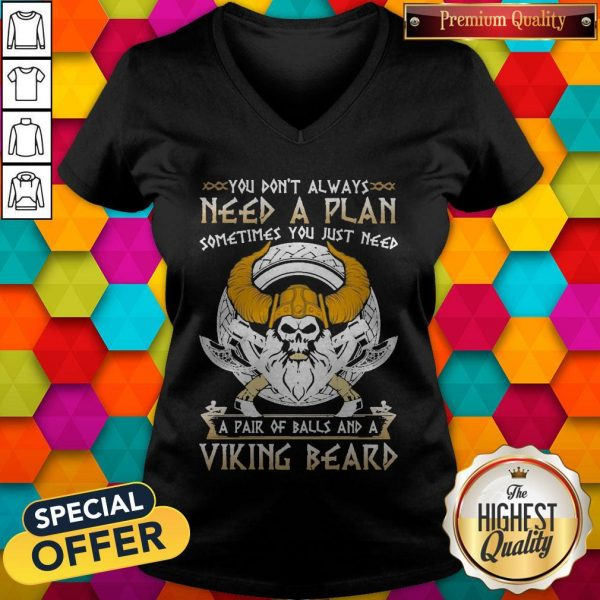 You Don't Always Need A Plan Sometimes You Just Need A Pair Of Balls And A Viking Beard V- neck