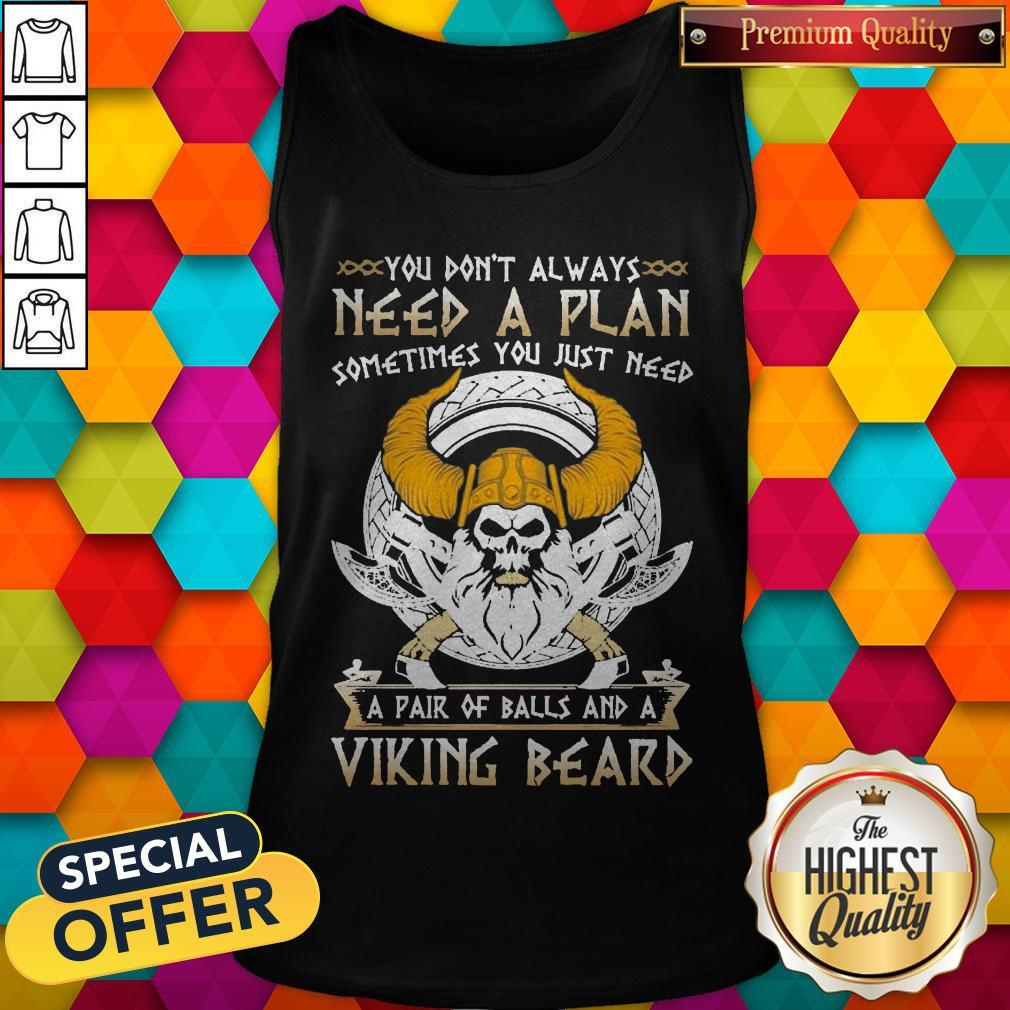 You Don't Always Need A Plan Sometimes You Just Need A Pair Of Balls And A Viking Beard Tank Top