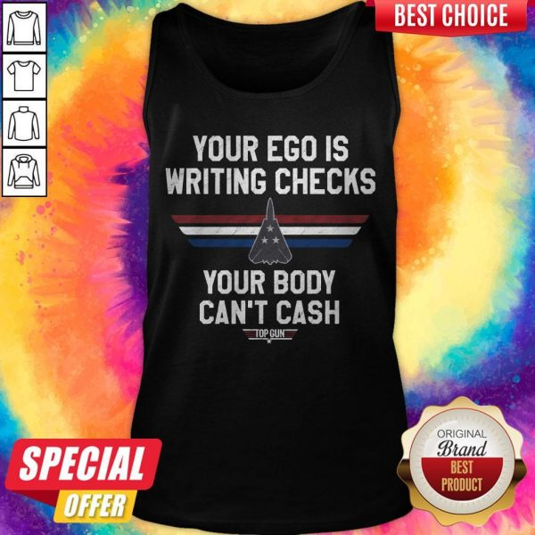Your Ego Is Writing Checks Your Body Can't Cash Top Gun Tank Top