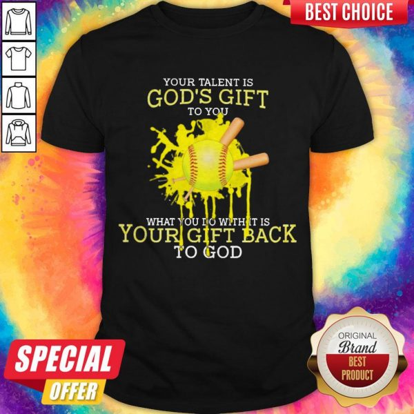 Your Talent Is God's Gift To You What You Do With It Is Your Gift Back To God Shirt
