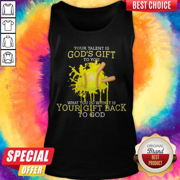 Your Talent Is God's Gift To You What You Do With It Is Your Gift Back To God Tank Top