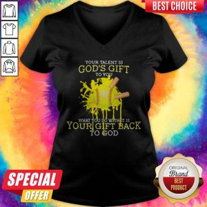 Your Talent Is God's Gift To You What You Do With It Is Your Gift Back To God V- neck