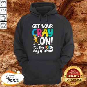 100th Day Of School Get Your Cray On Funny Teacher Hoodie