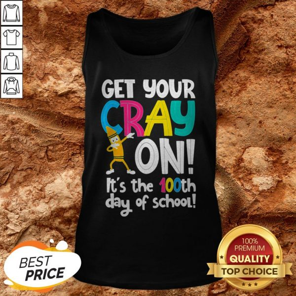 100th Day Of School Get Your Cray On Funny Teacher Tank Top100th Day Of School Get Your Cray On Funny Teacher Tank Top