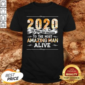 2020 The Year I Got Engaged To The Amazing Man Alive Shirt