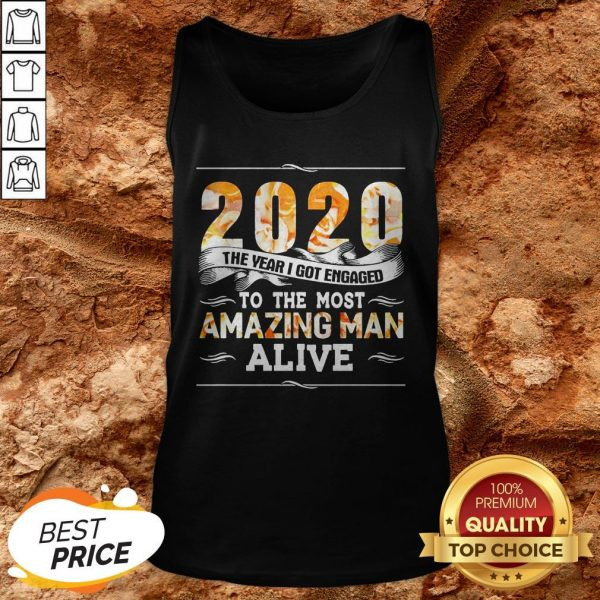 2020 The Year I Got Engaged To The Amazing Man Alive Tank Top2020 The Year I Got Engaged To The Amazing Man Alive Tank Top