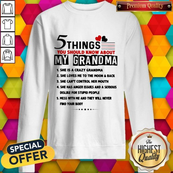 5 Things You Should Know About My Grandma She Is Crazy Grandma Sweatshirt