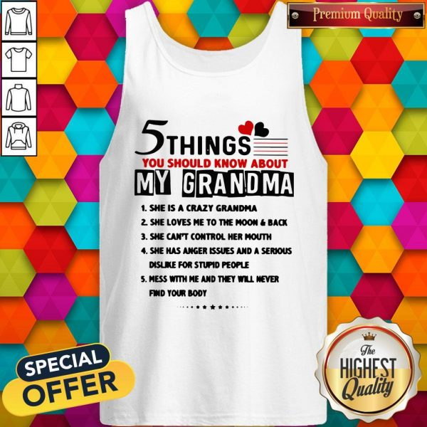 5 Things You Should Know About My Grandma She Is Crazy Grandma Tank Top5 Things You Should Know About My Grandma She Is Crazy Grandma Tank Top