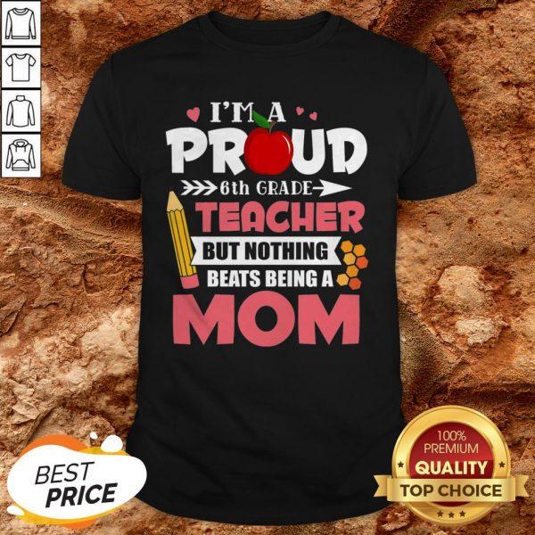 6th Grade Teacher Tee Beats Being A Mom Mothers Day Shirt