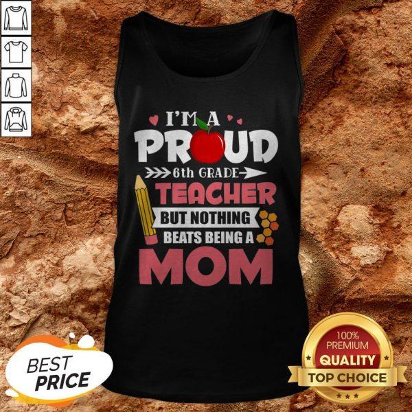 6th Grade Teacher Tee Beats Being A Mom Mothers Day Tank Top