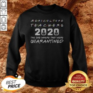 Agriculture Teachers The One Where They Was Distancing Sweatshirt