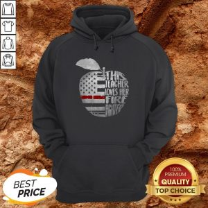 American Apple This Teacher Loves Her Fire Fighter Hoodie