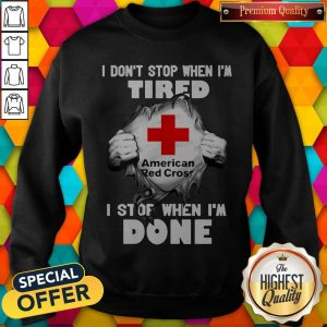 American Red Cross Inside Me I Don't Stop When I'm Tired I Stop When I'm Done SweatshirtAmerican Red Cross Inside Me I Don't Stop When I'm Tired I Stop When I'm Done Sweatshirt