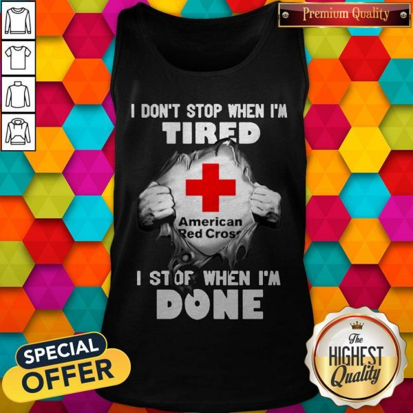 American Red Cross Inside Me I Don't Stop When I'm Tired I Stop When I'm Done Tank Top