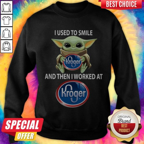 Baby Yoda I Used To Smile And Then I WorBaby Yoda I Used To Smile And Then I Worked At Kroger Sweatshirtked At Kroger Sweatshirt