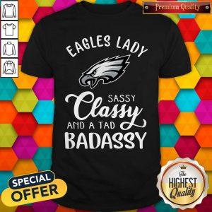 Eagles Lady Sassy Classy And A Tad Badassy ShirtEagles Lady Sassy Classy And A Tad Badassy Shirt