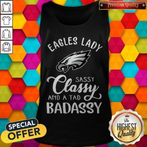 Eagles Lady Sassy Classy And A Tad BadasEagles Lady Sassy Classy And A Tad Badassy Tank Topsy Tank Top