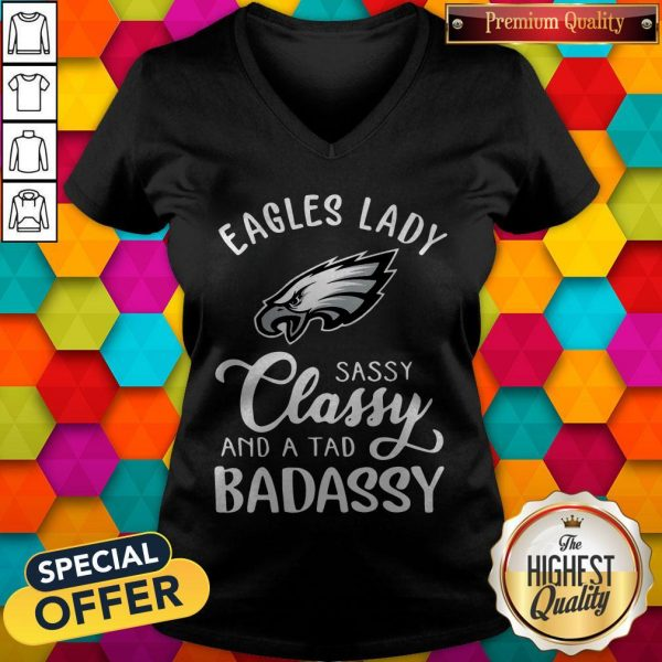 Eagles Lady Sassy Classy And A Tad Badassy V-neck