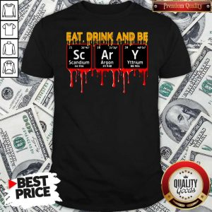 Eat Drink And Be Scary Scandium Argon Yttrium Shirt