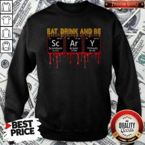 Eat Drink And Be Scary Scandium Argon YtEat Drink And Be Scary Scandium Argon Yttrium Sweatshirttrium Sweatshirt