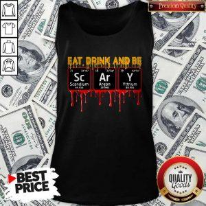 Eat Drink And Be Scary Scandium Argon Yttrium Tank TopEat Drink And Be Scary Scandium Argon Yttrium Tank Top