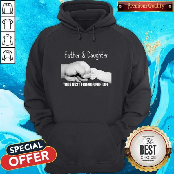 Father And Daughter True Best Friends For Life HoodieFather And Daughter True Best Friends For Life Hoodie