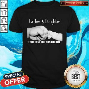 Father And Daughter True Best Friends For Life Shirt