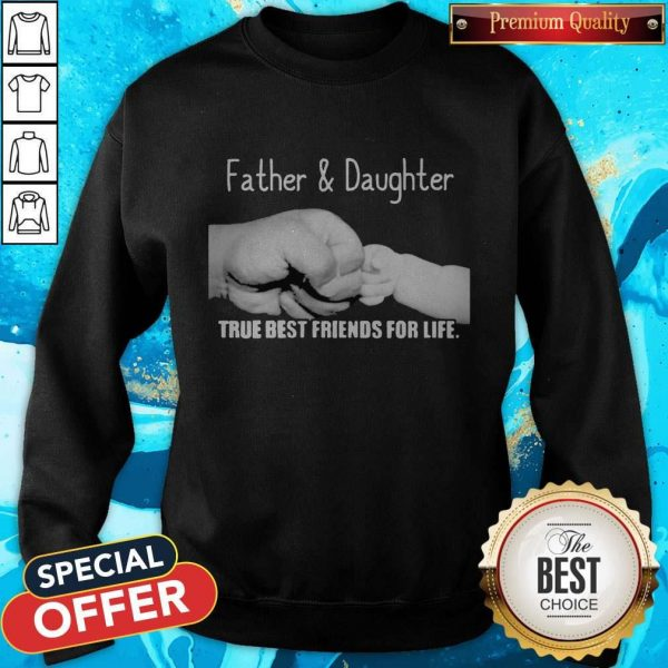 Father And Daughter True Best Friends For Life SweatshirtFather And Daughter True Best Friends For Life Sweatshirt
