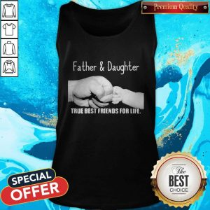 Father And Daughter True Best Friends For Life Tank Top