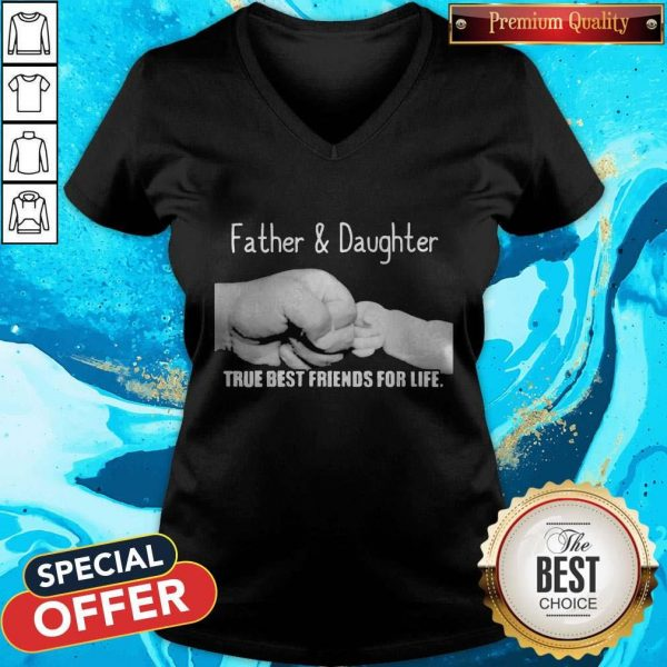Father And Daughter True Best Friends For Life V-neckFather And Daughter True Best Friends For Life V-neck