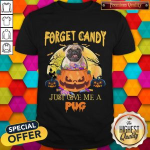 Forget Candy Just Give Me A Pug Halloween Shirt