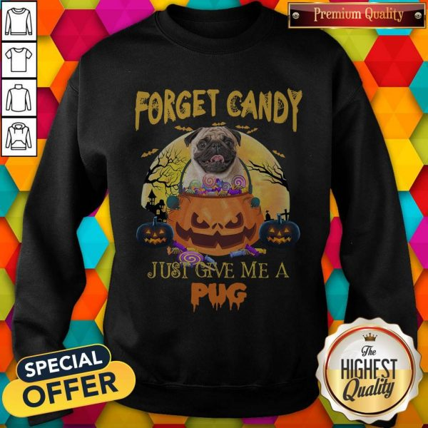 Forget Candy Just Give Me A Pug HalloweeForget Candy Just Give Me A Pug Halloween Sweatshirtn Sweatshirt