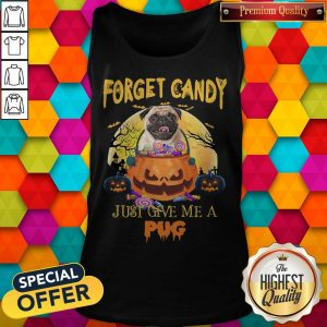 Forget Candy Just Give Me A Pug HalloweeForget Candy Just Give Me A Pug Halloween Tank Topn Tank Top