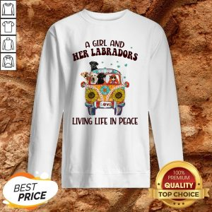 Girl And Her Labradors Living Life In Peace Sweatshirt