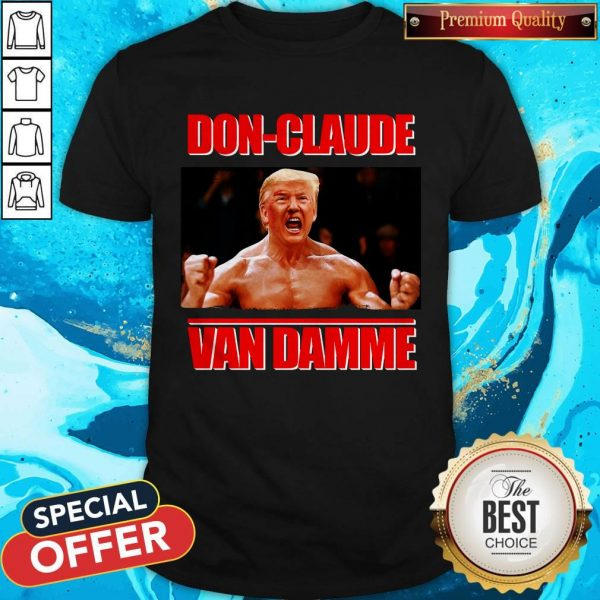 Good Donald Trump DOn-claude Van Damme Shirt