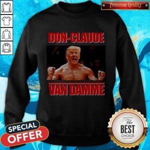Good Donald Trump DOn-claude Van Damme Sweatshirt