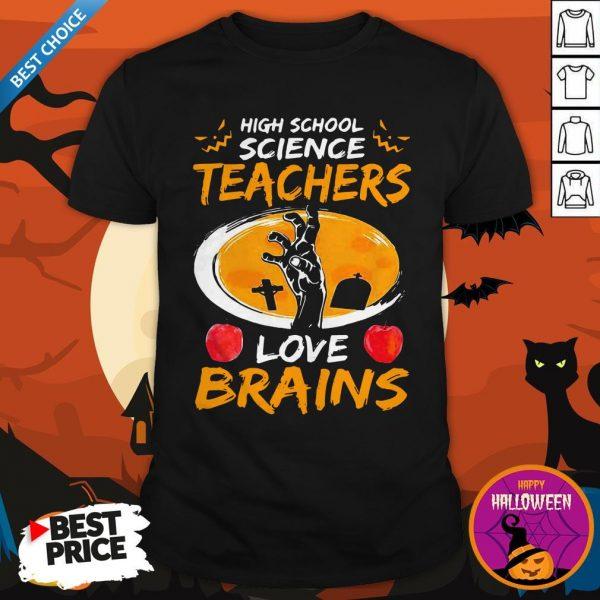 High School Science Teachers Love Brains Apple Halloween ShirtHigh School Science Teachers Love Brains Apple Halloween Shirt
