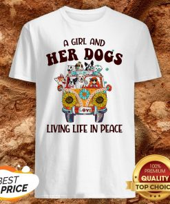 Hot A Girl And Her Dogs Living Life In Peace Shirt