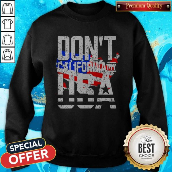 Hot Don't California My USA SweatshirtHot Don't California My USA Sweatshirt