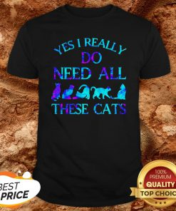 Hot Yes I Really Do Need All These Cats Shirt